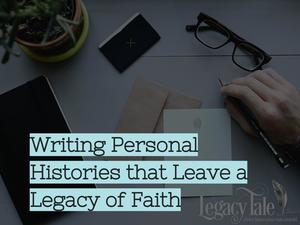 Writing Personal Histories that Leave a Legacy of Faith